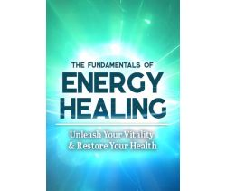 The Fundamentals of Energy Healing